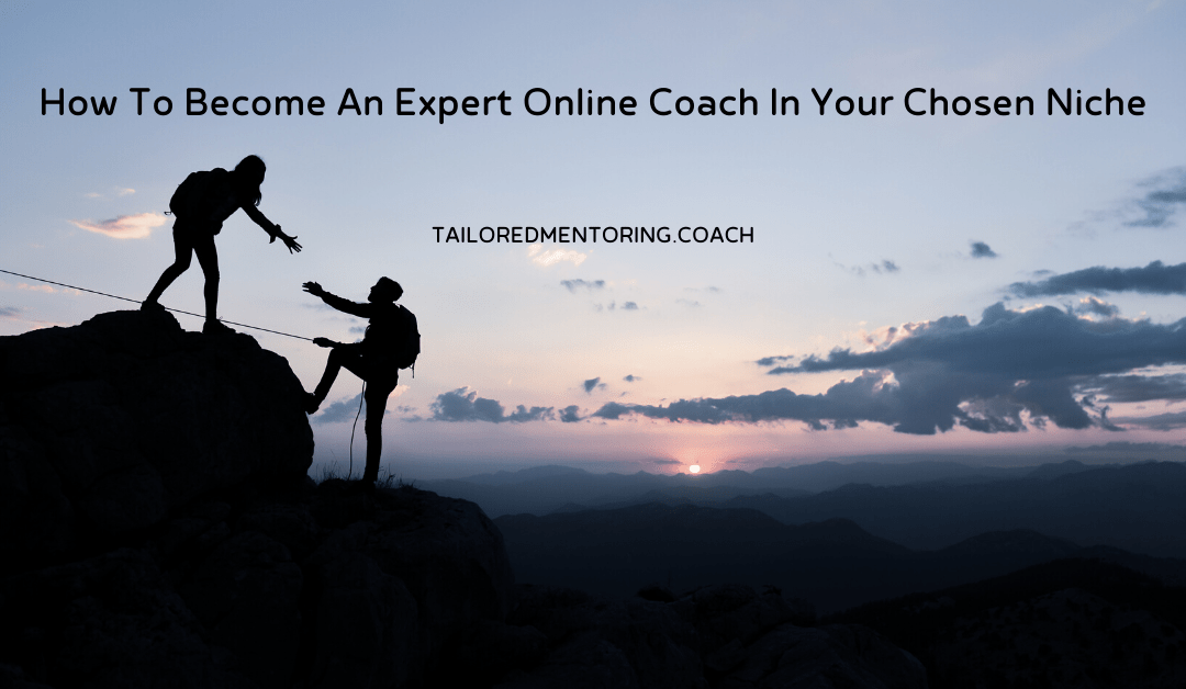How To Become An Expert Online Coach In Your Chosen Niche